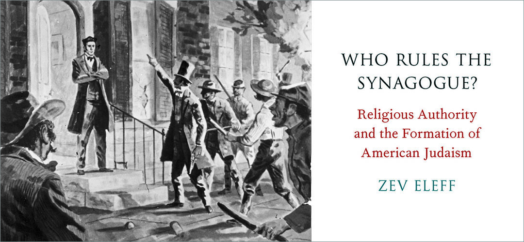 Book Excerpt From Zev Eleff's Book Who Rules The Synagogue? Religious Authority And The Formation Of American Judaism